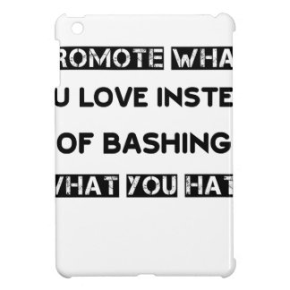 promote what you love instead of bashing what you iPad mini case