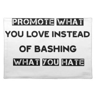 promote what you love instead of bashing what you placemat