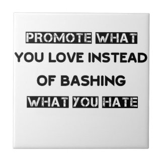 promote what you love instead of bashing what you small square tile