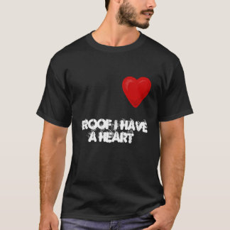 Proof I have a heart T-Shirt
