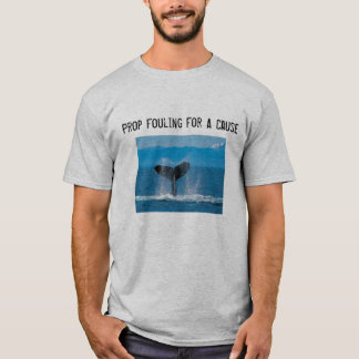 Prop Fouling For A Cause - Save the Whales T-Shirt