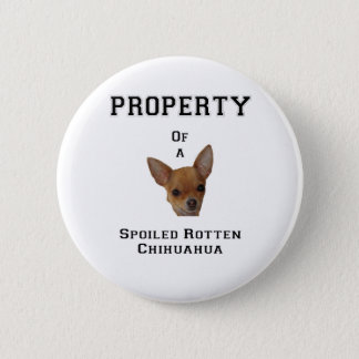 Property of a Spoiled Rotten Chihuahua 6 Cm Round Badge