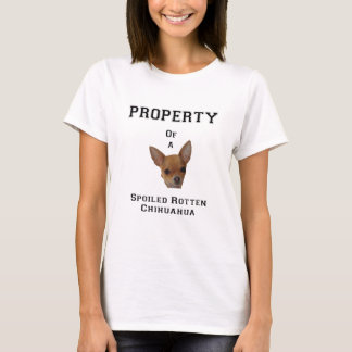 Property of a Spoiled Rotten Chihuahua T-Shirt