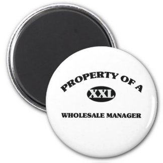 Property of a WHOLESALE MANAGER Fridge Magnet