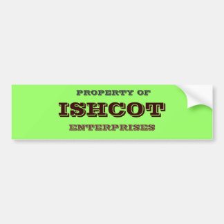 PROPERTY OF, ISHCOT, ENTERPRISES BUMPER STICKER
