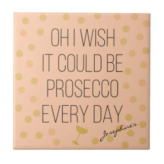 Prosecco Every Day Tile