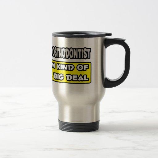Prosthodontist .. I'm Kind of a Big Deal Mug