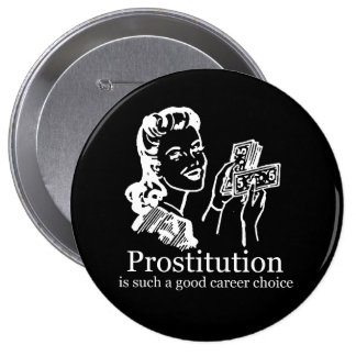 PROSTITUTION IS SUCH A GOOD CAREER CHOICE T-shirt 10 Cm Round Badge