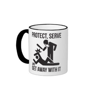 Protect, Serve, Get Away With It Coffee Mugs