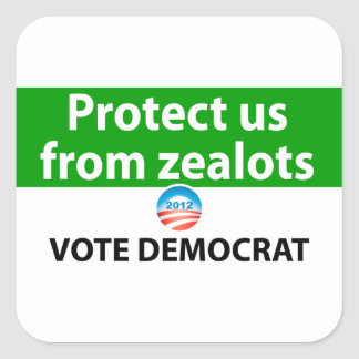Protect us from Zealots: Vote Democrat Square Stickers