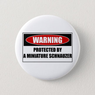 Protected By A Miniature Schnauzer 6 Cm Round Badge