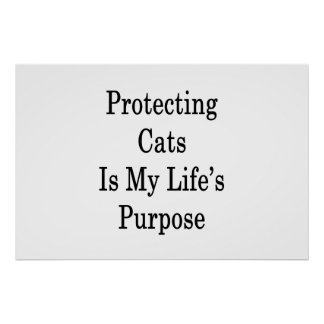 Protecting Cats Is My Life's Purpose Poster