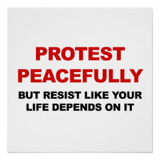 Protest Peacefully But Resist Poster