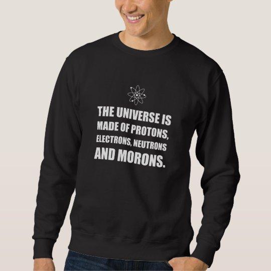 Protons Electrons Neutrons Morons Sweatshirt