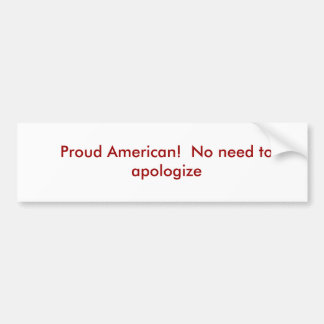 Proud American!  No need to apologize Bumper Sticker