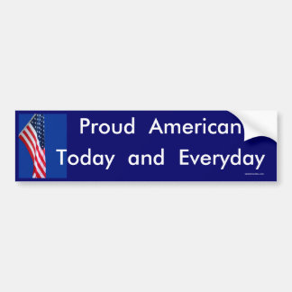 Proud American Today and Everyday Bumper Sticker