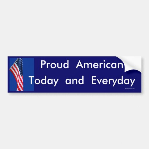 Proud American Today and Everyday Bumper Sticker Bumper Sticker