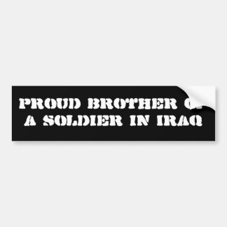 Proud brother of a soldier in Iraq Bumper Sticker