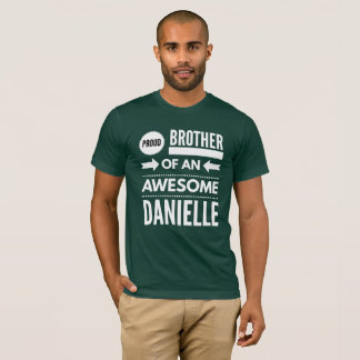 Proud brother of an awesome Danielle T-Shirt
