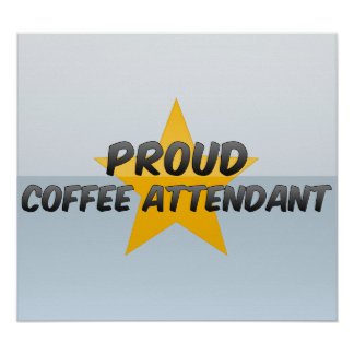Proud Coffee Attendant Posters