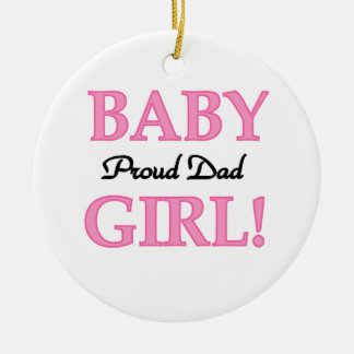 Proud Dad Baby Girl Gifts Ceramic Ornament