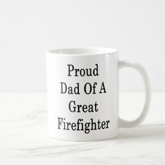Proud Dad Of A Great Firefighter Coffee Mug