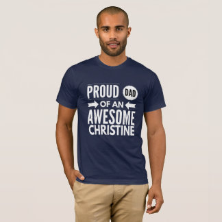 Proud Dad of an awesome Christine T-Shirt