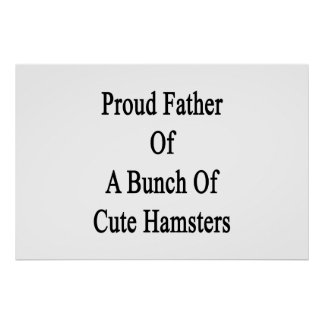 Proud Father Of A Bunch Of Cute Hamsters Poster