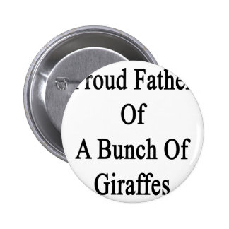 Proud Father Of A Bunch Of Giraffes 6 Cm Round Badge