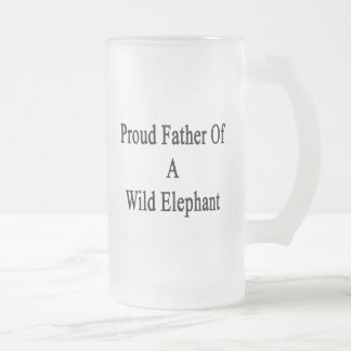 Proud Father Of A Wild Elephant Frosted Glass Mug
