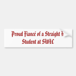 Proud Fiance of a Straight A Student at SWIC Bumper Sticker