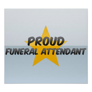 Proud Funeral Attendant Posters