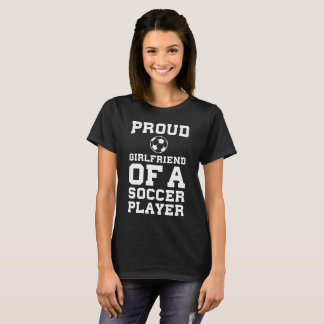 Proud Girlfriend of a Soccer Player Relationship T T-Shirt