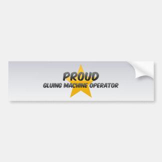 Proud Gluing Machine Operator Bumper Sticker