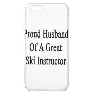 Proud Husband Of A Great Ski Instructor iPhone 5C Cases