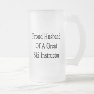 Proud Husband Of A Great Ski Instructor Frosted Glass Mug