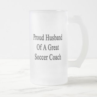 Proud Husband Of A Great Soccer Coach Frosted Glass Mug