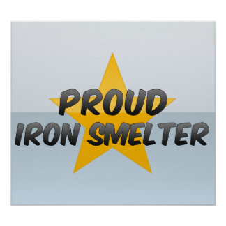 Proud Iron Smelter Posters