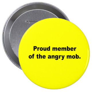 Proud member of the angry mob pin
