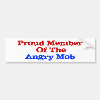 Proud Member  Of The Angry Mob Car Bumper Sticker