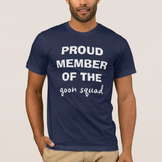 PROUD MEMBER OF THE , goon squad T-Shirt
