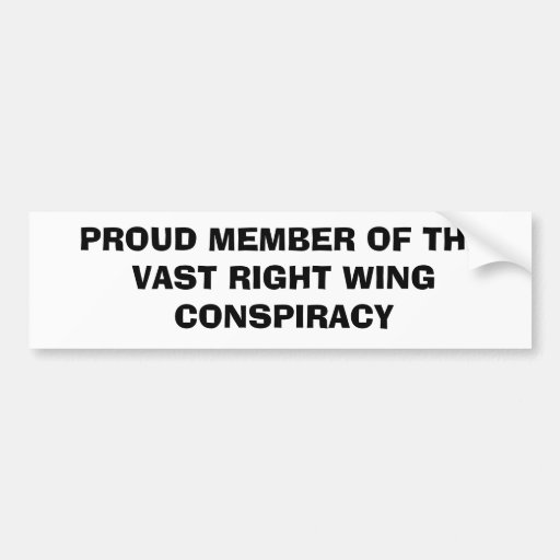 PROUD MEMBER OF THEVAST RIGHT WINGCONSPIRACY BUMPER STICKERS