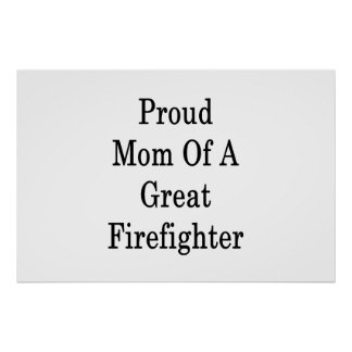 Proud Mom Of A Great Firefighter Poster