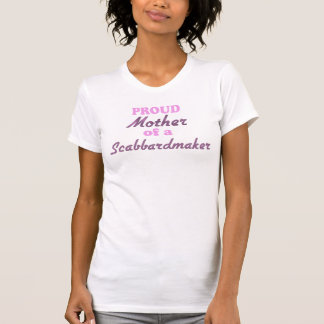 Proud Mother of a Scabbardmaker Tshirt