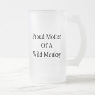 Proud Mother Of A Wild Monkey Frosted Glass Mug