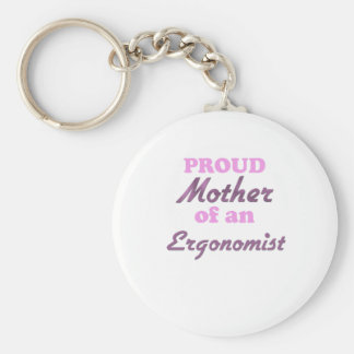Proud Mother of an Ergonomist Keychains