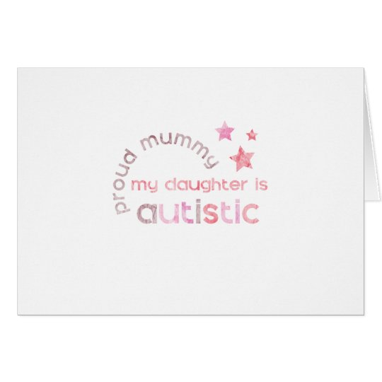 Proud Mummy My daughter is Autistic Card