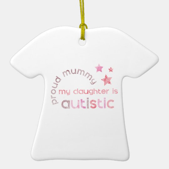 Proud Mummy My daughter is Autistic Ceramic Ornament
