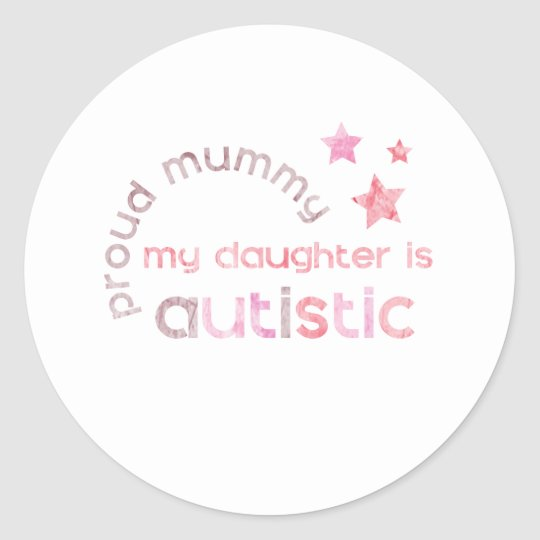 Proud Mummy My daughter is Autistic Classic Round Sticker