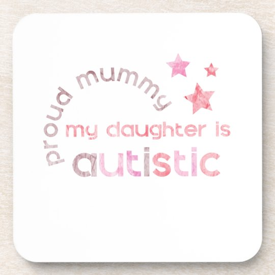 Proud Mummy My daughter is Autistic Coaster